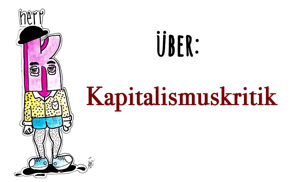 Herr K. regt sich auf über: Kapitalismuskritik